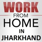 Home Based Jobs In Jharkhand